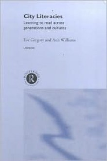 City Literacies: Learning to Read Across Generations and Cultures - Eve Gregory