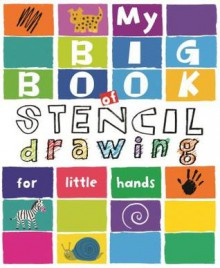 My Big Book of Stencil Drawing for Little Hands: Draw Through the Stencils with Crayons, Pencils or Felt Pens - Anton Poitier