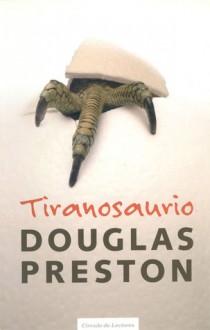 Tiranosaurio - Douglas Preston, Jofre Homedes