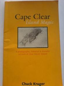 Cape Clear Island Magic: A Photographic, Historical and Dramatic Account of Cape Clear Island, Ireland - Chuck Kruger