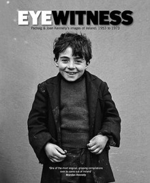 Eyewitness: Padraig & Joan Kennelly's Images of Ireland 1953-1973 - Padraig Kennelly, Joan Kennelly, Jerry Kennelly