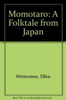 Momotaro: A Folktale from Japan - Ellen Wettersten