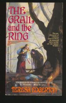 Grail And The Ring - Teresa Edgerton
