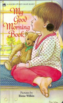My Good Morning Book (Golden Sturdy Shape Book) - Eloise Wilkin