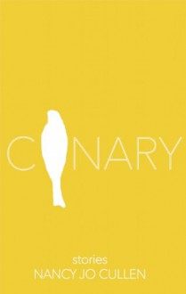 Canary - Nancy Jo Cullen
