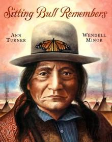 Sitting Bull Remembers - Ann Turner, Wendell Minor