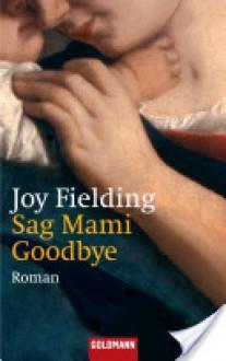 Sag Mami Good bye: Roman (German Edition) - Joy Fielding, Günter Panske