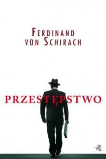 Przestępstwo - Von Schirach Ferdinand