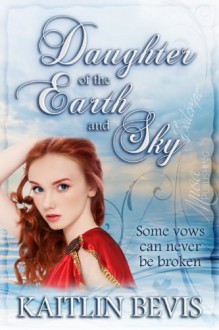 Daughter of the Earth and Sky - Kaitlin Bevis