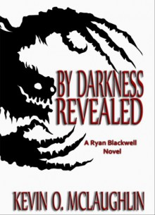 By Darkness Revealed - Kevin O. McLaughlin