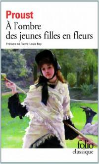 A l'ombre des jeunes filles en fleurs (A la recherche du temps perdu, #2) - Marcel Proust, Pierre-Louis Rey