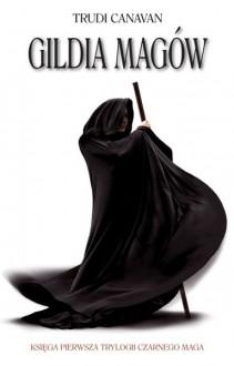 Gildia Magów. Księga I - Canavan Trudi