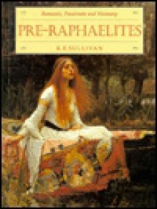 The Pre-Raphaelites: Romantic, passionate and visionary - K. E Sullivan