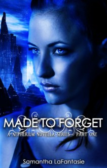 Made to Forget... - Samantha LaFantasie