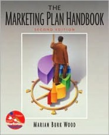 The Marketing Plan Handbook [With Marketing Plan Pro, CD-ROM] - Marian Burk Wood