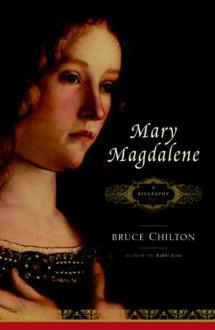 Mary Magdalene: A Biography - Bruce Chilton