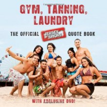 Gym, Tanning, Laundry: The Official Jersey Shore Quote Book - MTV