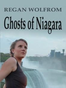 Ghosts of Niagara - Regan Wolfrom
