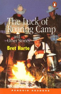 The Luck of Roaring Camp: And Other Stories - Bret Harte, Coleen Degnan-Veness