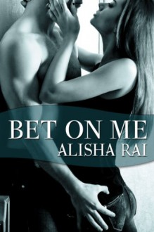 Bet On Me (Bedroom Games) - Alisha Rai