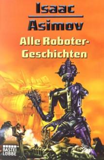 Alle Roboter-Geschichten - Isaac Asimov,Wulf H. Bergner