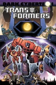 Transformers: Dark Cybertron Volume 1 - Atilio Rojo,Livio Ramondelli,Andrew Griffith,Brendan Cahill,James Raiz,James Roberts,John Barber,Phil Jimenez
