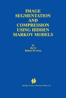 Image Segmentation and Compression Using Hidden Markov Models (The Springer International Series in Engineering and Computer Science) - Jia Li, Robert M. Gray