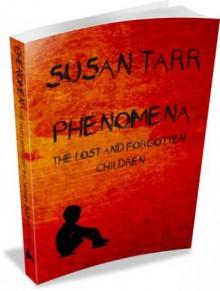 Phenomena: The Lost and Forgotten Children - Susan Tarr, Michael Tarr, Anna Lund