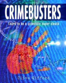 Crimebusters: How Science Fights Crime. - Clive Gifford