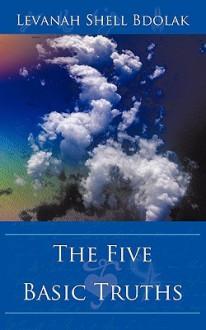 The Five Basic Truths - Levanah Bdolak