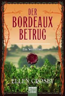 Der Bordeaux-Betrug: Ein Weinkrimi (German Edition) - Ellen Crosby, Axel Plantiko
