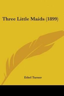 Three Little Maids (1899) - Ethel Turner