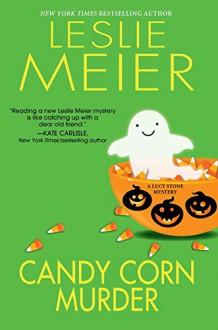 Candy Corn Murder (A Lucy Stone Mystery) - Leslie Meier
