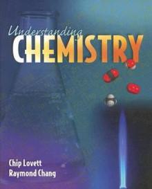 Understanding Chemistry - Charles Lovett, Raymond Chang, Chip Lovett
