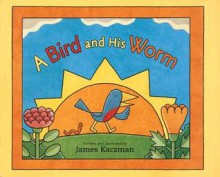 A Bird and His Worm - James Kaczman