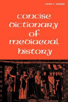 Concise Dictionary of Mediaeval History - Harry E Wedeck