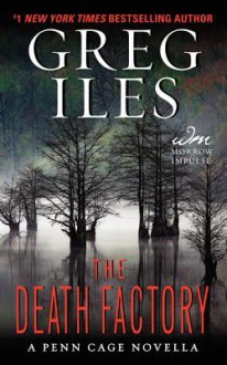 The Death Factory: A Penn Cage Novella - Greg Iles