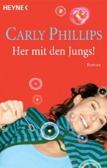 Her mit den Jungs!: Roman (Hot Zone 2) (German Edition) - Carly Phillips, Birgit Groll, Ursula C. Sturm