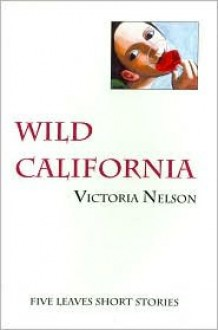 Wild California (Five Leaves Short Stories) - Victoria Nelson