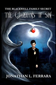 The Blackwell Family Secret: The Guardians of Sin - Jonathan L. Ferrara