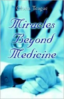 Miracles Beyond Medicine - Gloria Teague