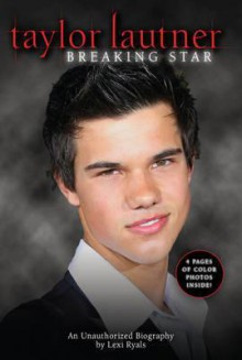 Taylor Lautner: An Unauthorized Biography - Lexi Ryals