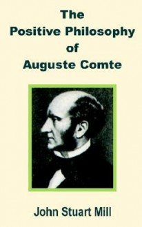 Positive Philosophy of Auguste Comte - John Stuart-Mill