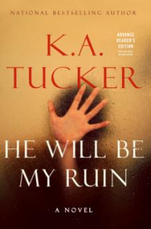 He Will Be My Ruin: A Novel - K.A. Tucker