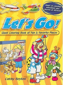 Let's Go!: Giant Coloring Book of Fun & Favorite Places - Cathy Beylon