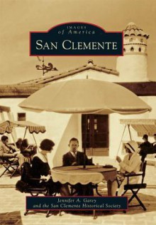 San Clemente (Images of America) - Jennifer A. Garey, San Clemente Historical Society