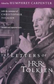 The Letters of J.R.R. Tolkien - J.R.R. Tolkien, Christopher Tolkien,Humphrey Carpenter