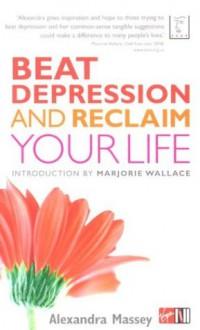 Beat Depression and Reclaim Your Life - Alexandra Massey