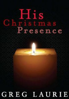 His Christmas Presence - Greg Laurie