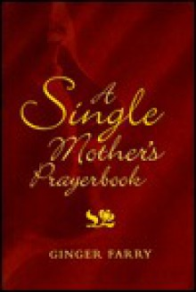 A Single Mother's Prayerbook - Ginger Farry